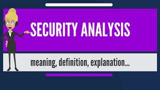 What is SECURITY ANALYSIS? What does SECURITY ANALYSIS mean? SECURITY ANALYSIS meaning & explanation