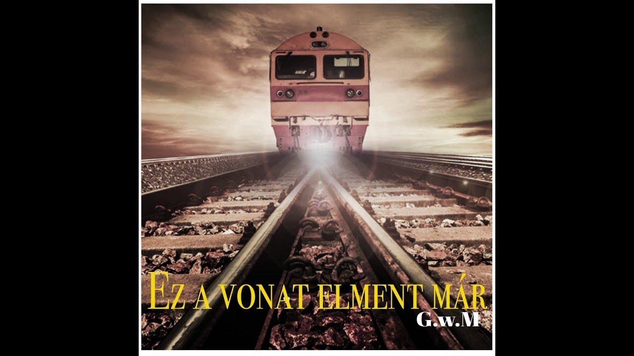 G.w.M - Ez a vonat elment már /OFFICIAL MUSIC/