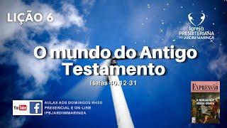 Lição 6 -  O mundo do Antigo Testamento