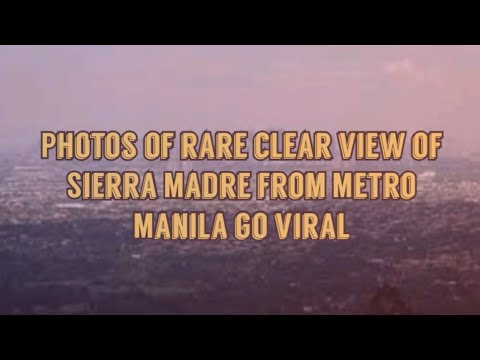 PHOTOS OF RARE CLEAR VIEW OF SIERRA MADRE FROM METRO MANILA GOES VIRAL ON SOCIAL MEDIA .