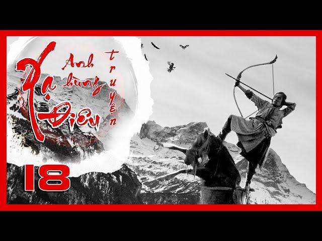 Xạ Điêu Anh Hùng Truyện - Tập 18 | Siêu Phẩm Kiếm Hiệp Kim Dung | Hồ Ca - Lưu Thi Thi | iPhim