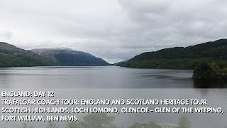 Scotland Day 12 Scottish Highland, Loch Lomond, Glencoe Glen of the Weeping, Fort William, Ben Nevis