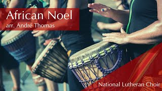 African Noel - André Thomas | National Lutheran Choir