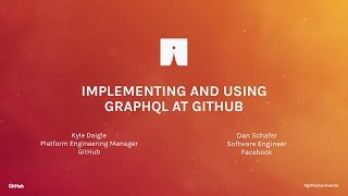 Implementing and Using GraphQL at GitHub - GitHub Universe 2016
