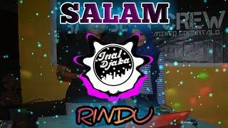 Dj Salam Rindu (Tipe-X) || Inal djaka Remix 2019