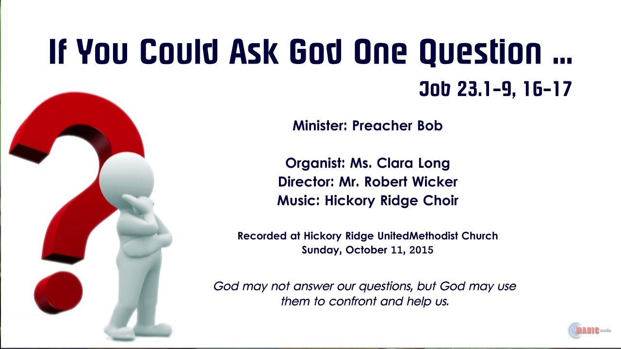 If You Could Ask God One Question    ? (Job 23 1-9, 16-17)