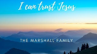 I Can Trust Jesus - The Marshall Family