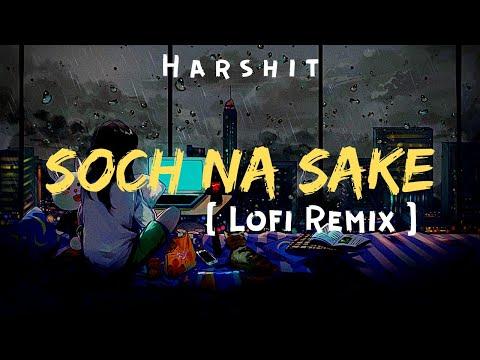 Soch Na Sake (Lofi Remix) - Arijit Singh | Bollywood Songs | Bollywood Lofi Flip | Lofi Flip | Lofi