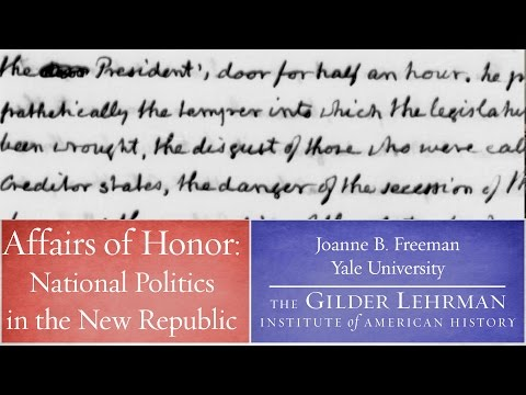 "Joanne B. Freeman - ""Affairs of Honor: National Politics in the New Republic"""