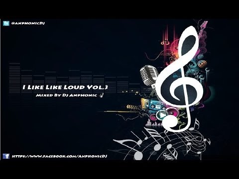 I Like It Loud Vol  3 Mixed By Dj Anphonic  [HOUSE 2013]