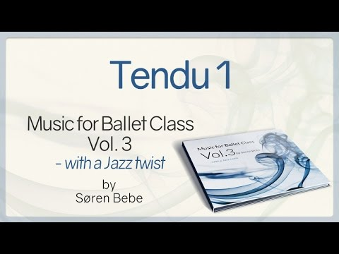 "Tendu 1 - from ""Music for Ballet Class Vol.3 - with a Jazz twist"" - ballet class music by Søren Bebe"