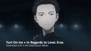 In Regards to Love: Eros Full Song » ユーリ!!! Yuri on ICE Extended