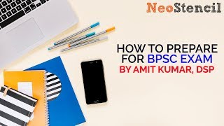 How to Prepare for BPSC Exam by Amit Kumar, DSP (Rank 66, 56th-59th BPSC) | Scope IAS | NeoStencil