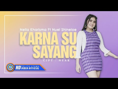 Nella Kharisma Ft. Nuel Shineloe - Karna Su Sayang (Official Music Video)