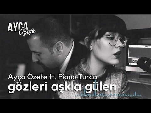 Gözleri Aşka Gülen - Ayça Özefe ve Piano Turca Cover