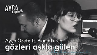 Gözleri Aşka Gülen - Ayça Özefe ve Piano Turca Cover Video