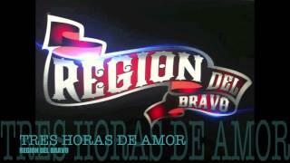 Region Del Bravo Tres Horas De Amor