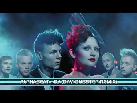 Alphabeat - DJ (DYM Dubstep Remix)
