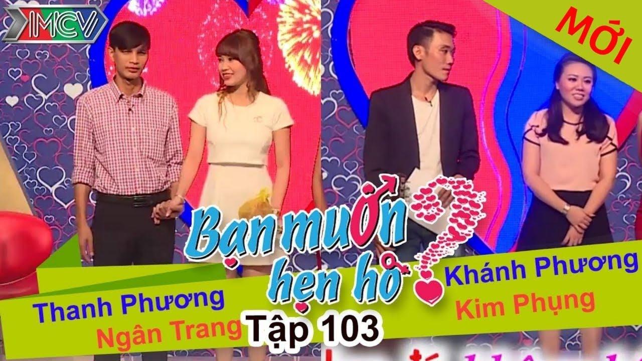 BẠN MUỐN HẸN HÒ #103 UNCUT | Thanh Phương – Ngân Trang | Khánh Phương – Kim Phụng | 041015 💖