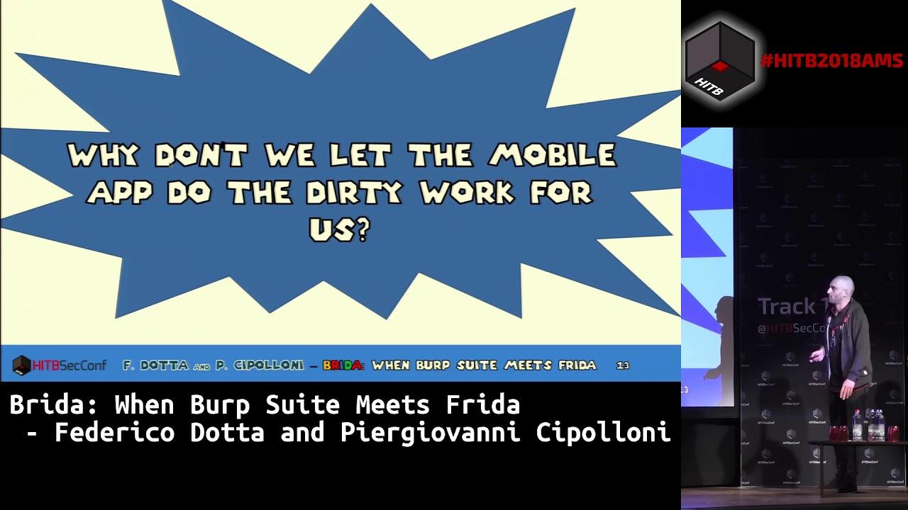 #HITB2018AMS D1T1 - Brida: When Burp Suite meets Frida - Federico Dotta &  Piergiovanni Cipolloni