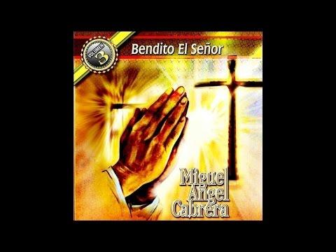Miguel Angel Cabrera - Bendito El Señor