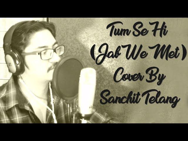 Tum Se Hi (Jab We Met) Cover By Sanchit Telang