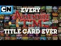 Adventure Time | Every Title Card Art Ever | Cartoon Network