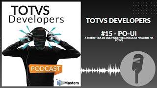PODCAST TOTVS Developers #15 - PO UI - A Biblioteca de componentes angular nascido na TOTVS