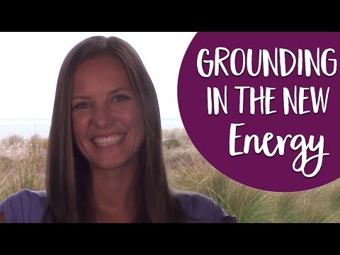 Grounding In The New Energy- A Simple Process For How to Ground Yourself!