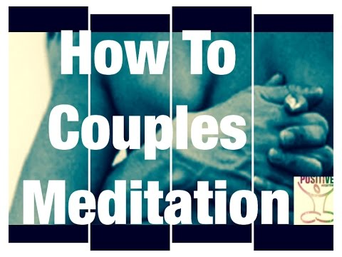 Couples Meditation | How to Meditation Benefits Intimacy, Communication and Sex