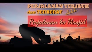 Video Perjalanan terjauh dan terberat adalah ke Masjid download MP3, 3GP, MP4, WEBM, AVI, FLV Oktober 2019