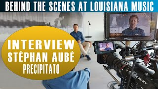 Behind the Scenes at Louisiana Music: Precipitato Interview with Stephan Aubé