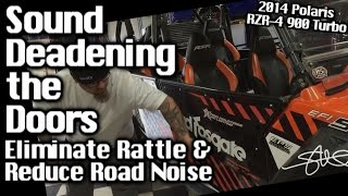 Sound Deaden the Doors - Eliminate Rattle & Reduce Road Noise - RZR Turbo 900 - Second Skin