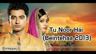 Lirik lagu Tu Noor Hai (Beintehaa 2013)   lyrics  