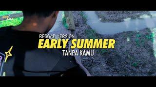 Download Early Summer - Tanpa Kamu Cover ( Reggae Version )