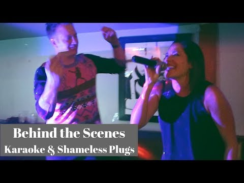 Behind the Scenes - Karaoke and Shameless Plugs