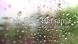 F-Boys Mc x Icha_Rap x Alamzyah - Tak Bisa Bersama (Video Lyric)