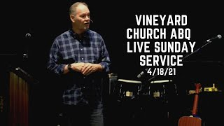 Vineyard Church ABQ Live Sunday Service 4/18/21