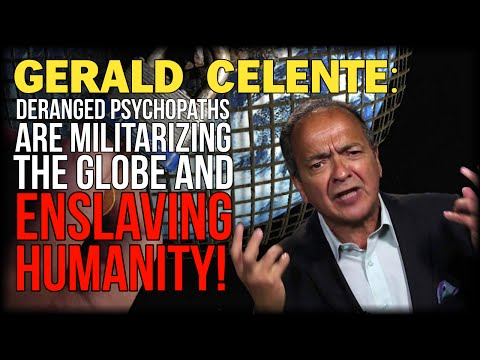 CELENTE: FOR YOUR PROTECTION DERANGED PSYCHOPATHS ARE MILITARIZING THE GLOBE AND ENSLAVING HUMANITY
