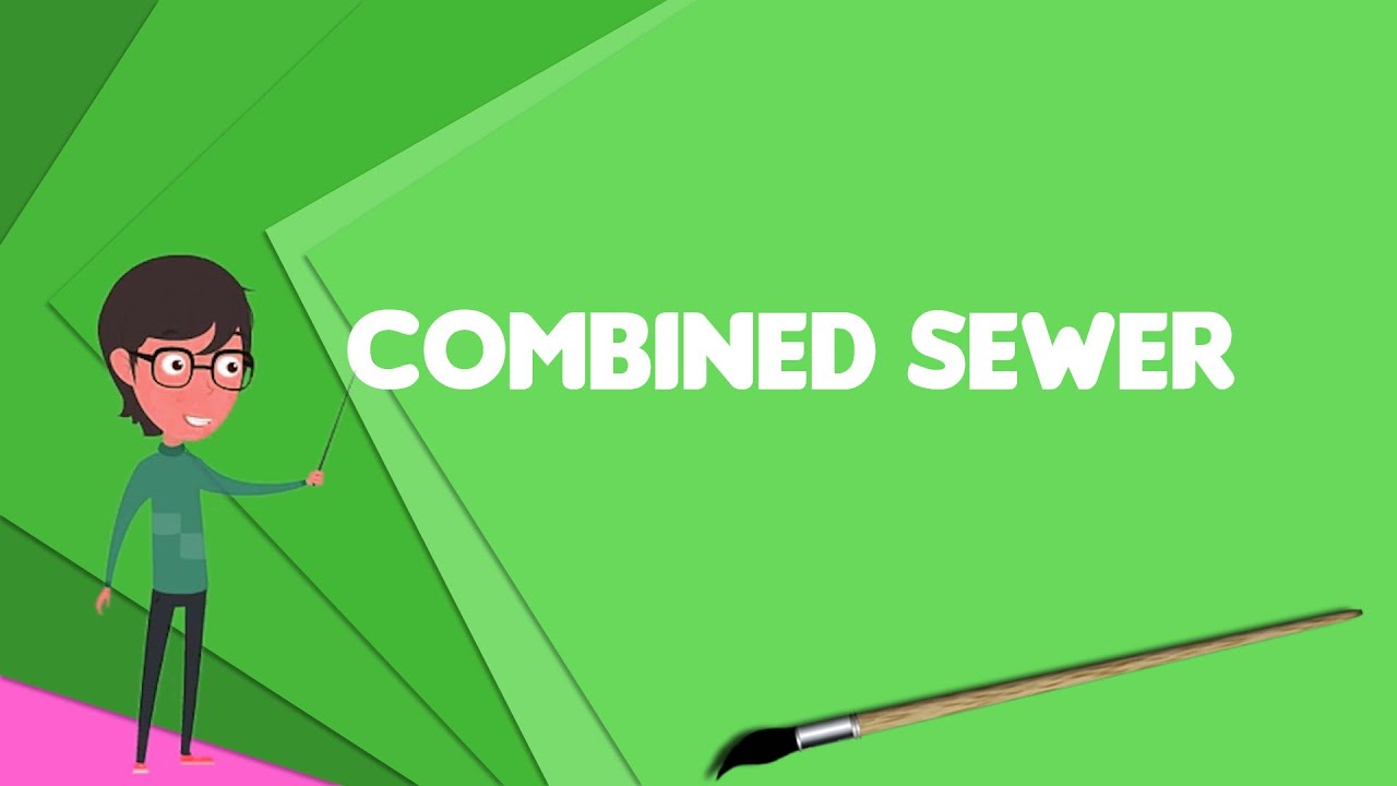 what is combined sewer explain combined sewer define combined
