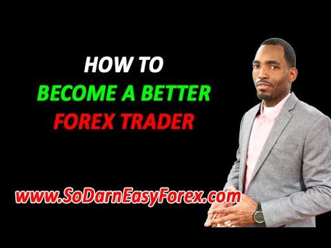 How To Become A Better Forex Trader (2017) - So Darn Easy Forex