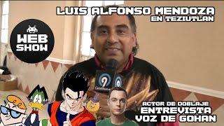 Entrevista a luis alfonso mendoza | voz de gohan en dbz | web show
