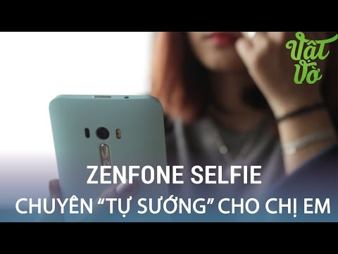 Vật Vờ| Zenfone Selfie: smartphone tự sướng đẹp toàn diện cho chị em phái yếu
