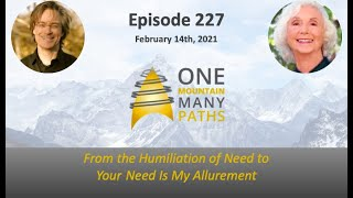 Episode 227 February 14, 2021 From the Humiliation of Need to Your Need Is My Allurement