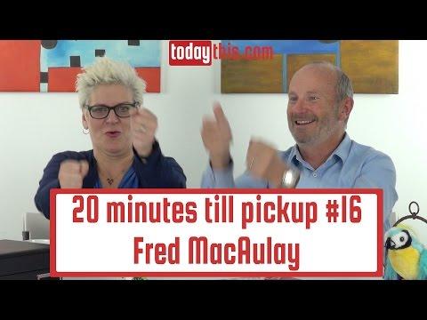 #16: Fred MacAulay : 20Minutes Till Pickup