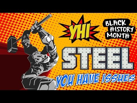 YHI #11 - Steel (John Henry Irons) *Black History Month 2017 Special*