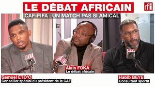 CAF-FIFA : UN MATCH PAS SI AMICAL