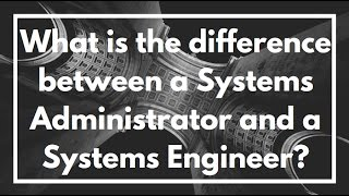 What is the difference between a Systems Administrator and a Systems Engineer? VIDEO