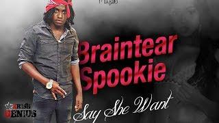 Braintear Spookie - Say She Want (Raw) Dark Emotions Riddim - December 2016