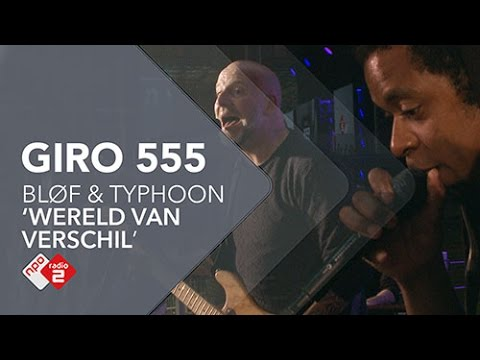 BLØF & Typhoon - 'Wereld Van Verschil' Live @ Giro 555 | NPO Radio 2